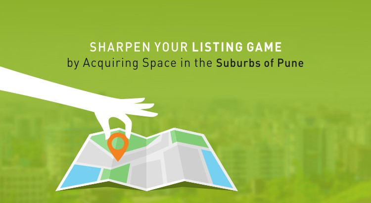 Sharpen your listing game - by acquiring space in the suburbs of Pune
